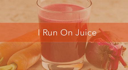 I Run On Juice